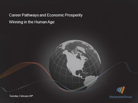 Tuesday, February 26 th Career Pathways and Economic Prosperity Winning in the Human Age.
