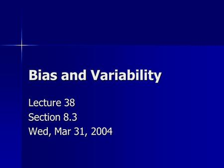 Bias and Variability Lecture 38 Section 8.3 Wed, Mar 31, 2004.