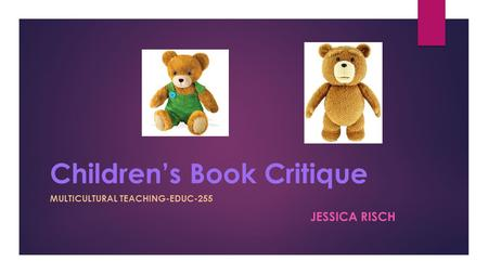 Children's Book Critique MULTICULTURAL TEACHING-EDUC-255 JESSICA RISCH.