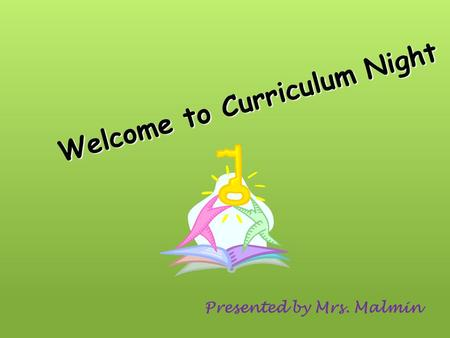 Welcome to Curriculum Night Presented by Mrs. Malmin.