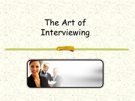 The Art of Interviewing. Interviewing - What is it? A structured meeting between you and an employer Interviewing is a skill like riding your bike PRACTICE.