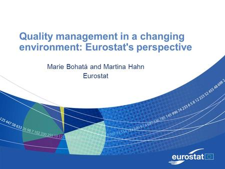 Quality management in a changing environment: Eurostat's perspective Marie Bohatá and Martina Hahn Eurostat.