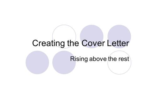 Creating the Cover Letter Rising above the rest. General Guidelines Tells an employer a lot about you This is a sales pitch Why are your skills a good.