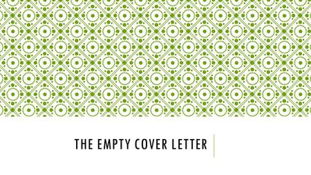 THE EMPTY COVER LETTER. REVISION 1. When revising, assume that your reader is unconvinced. Each claim or statement must be confirmed with additional detail.