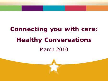 Connecting you with care: Healthy Conversations March 2010.
