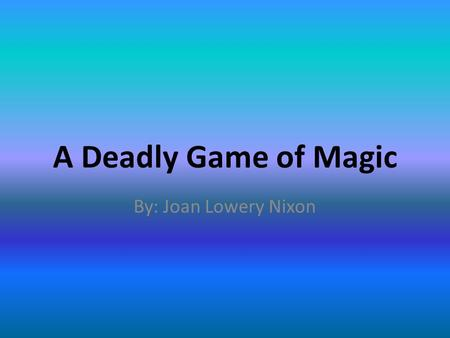 A Deadly Game of Magic By: Joan Lowery Nixon.
