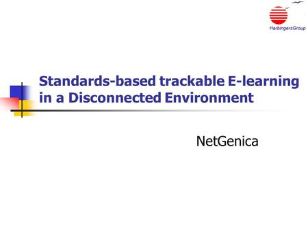 Standards-based trackable E-learning in a Disconnected Environment NetGenica.