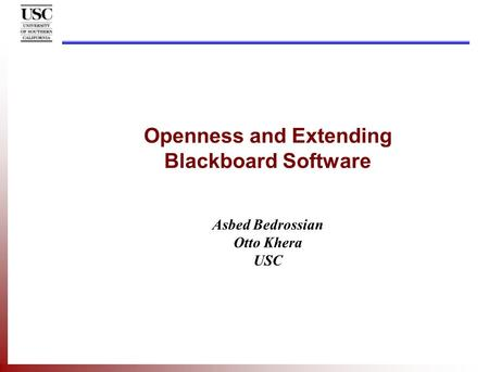 Openness and Extending Blackboard Software Asbed Bedrossian Otto Khera USC.