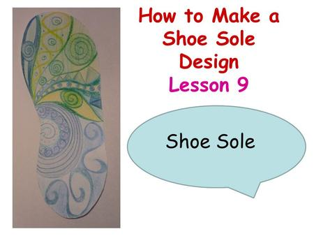 How to Make a Shoe Sole Design Lesson 9 What part of a shoe is this? Shoe Sole.