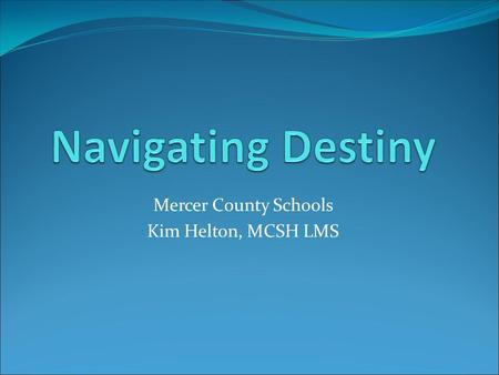 Mercer County Schools Kim Helton, MCSH LMS. What is Destiny? Destiny Library Manager-allows students & staff to access library information from anywhere,