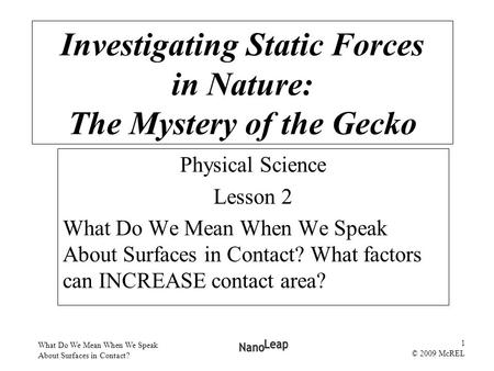 What Do We Mean When We Speak About Surfaces in Contact? 1 © 2009 McREL Physical Science Lesson 2 What Do We Mean When We Speak About Surfaces in Contact?