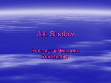 Job Shadow Professional Etiquette Presentation. Etiquette  Webster definition: The forms, manners, and ceremonies established by convention as acceptable.