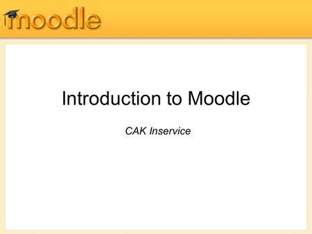 Introduction to Moodle CAK Inservice. Don't forget: You can copy- paste this slide into other presentations, and move or resize the poll.