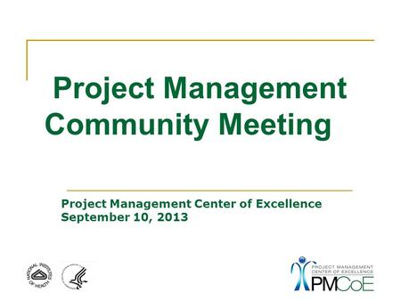 Project Management Community Meeting Project Management Center of Excellence September 10, 2013.