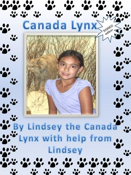 SIGNED edition. Lindsey L. Lynx 1717 Territory Den Montane Life Zone, CO 17178 Age 5 months 303-178-1717 Food: Snow Shoe Hares Vacation spot: A nice high.