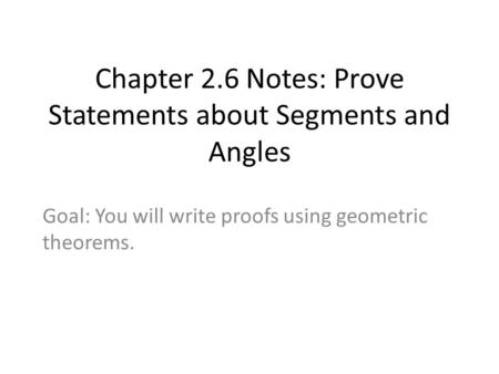 Chapter 2.6 Notes: Prove Statements about Segments and Angles Goal: You will write proofs using geometric theorems.
