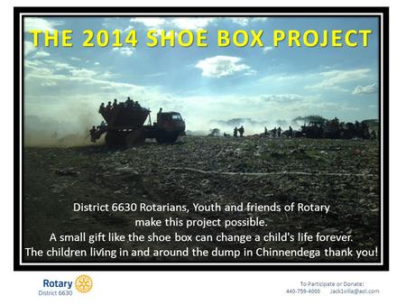 To Participate or Donate: 440-759-4000 THE 2014 SHOE BOX PROJECT District 6630 Rotarians, Youth and friends of Rotary make this project.