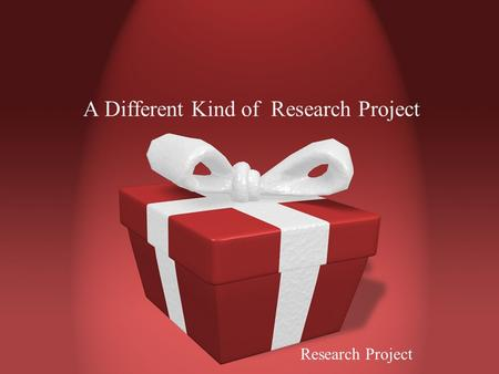 A Different Kind of Research Project Research Project.