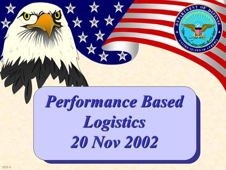 0251 -1 Performance Based Logistics 20 Nov 2002. 0251 -2 Current Life Cycle Challenges High Weapon System Sustainment Cost Inefficient End-to-End Supply.