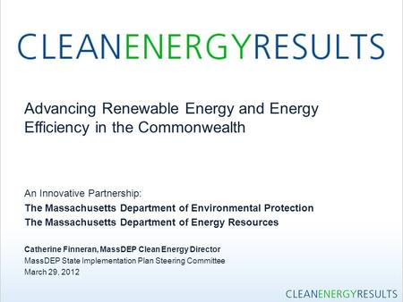 Advancing Renewable Energy and Energy Efficiency in the Commonwealth An Innovative Partnership: The Massachusetts Department of Environmental Protection.