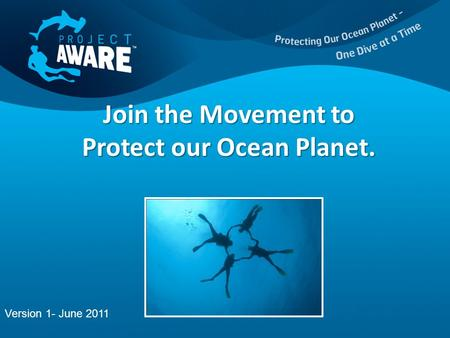 Join the Movement to Protect our Ocean Planet. Version 1- June 2011.