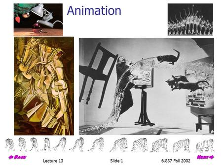 Lecture 13Slide 16.837 Fall 2002 Animation. Lecture 136.837 Fall 2002 Computer Animation Animation Methods Keyframing Interpolation Kinematics Inverse.