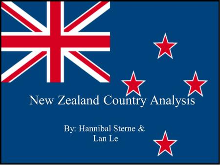 New Zealand Country Analysis By: Hannibal Sterne & Lan Le.