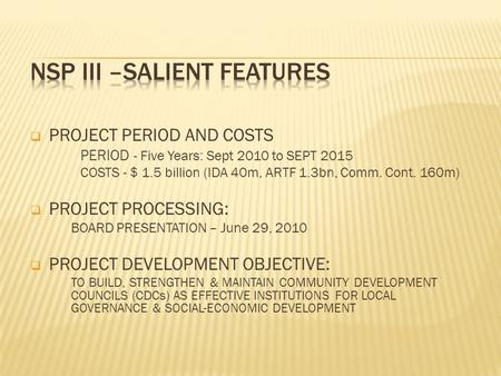  PROJECT PERIOD AND COSTS PERIOD - Five Years: Sept 2010 to SEPT 2015 COSTS - $ 1.5 billion (IDA 40m, ARTF 1.3bn, Comm. Cont. 160m)  PROJECT PROCESSING: