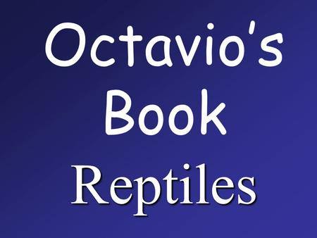 Reptiles Octavio's Book Reptiles. Reptiles are vertebrates ( have backbones )
