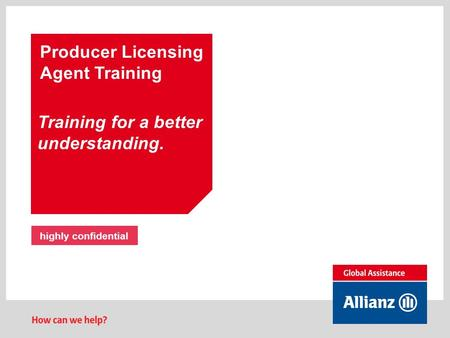 Producer Licensing Agent Training Training for a better understanding. highly confidential.