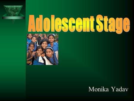 Adolescent Stage Monika Yadav.