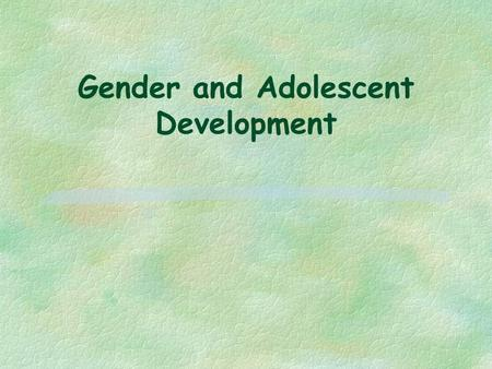 Gender and Adolescent Development. Introduction Shortchanging Girls, Shortchanging America Report '91 F Achievement F Self-esteem F Confidence F Positive.