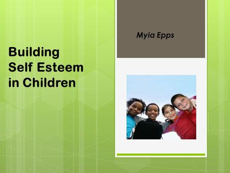 Building Self Esteem in Children Myia Epps. Why is it important ? It is important because…….. 1. it helps children feel good about themselves 2. It builds.
