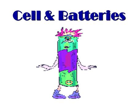 Cell & Batteries. CELLS AND BATTERIES CELLS AND BATTERIES Understand the general features of cells and batteries Understand the general features of cells.