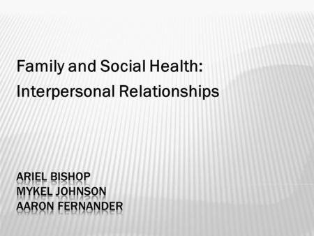 Family and Social Health: Interpersonal Relationships.