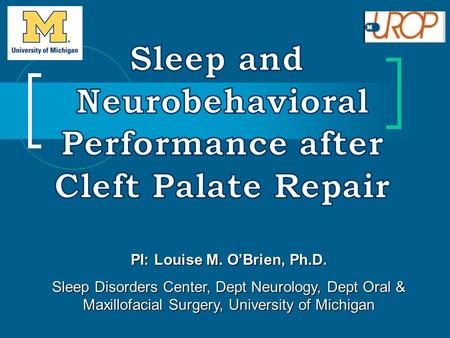 PI: Louise M. O'Brien, Ph.D. Sleep Disorders Center, Dept Neurology, Dept Oral & Maxillofacial Surgery, University of Michigan.