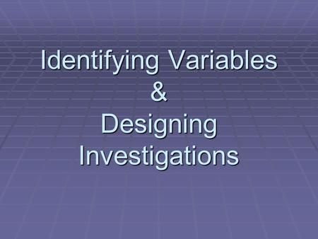 Identifying Variables & Designing Investigations.