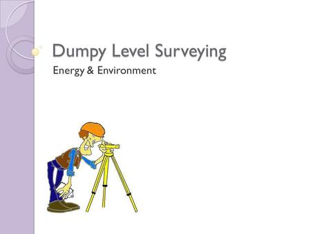 Dumpy Level Surveying Energy & Environment.