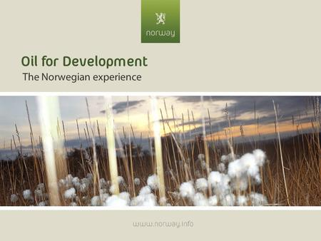 Oil for Development The Norwegian experience www.norway.info.