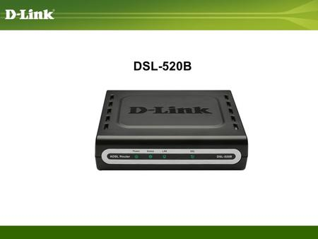 DSL-520B. What is a DSL-520B -ADSL2+ MODEM ROUTER -1 RJ-11 ADSL port, 1 RJ-45 10/100BASE-TX Ethernet LAN port with auto MDI/MDIX -Factory reset button.