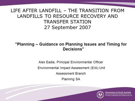 LIFE AFTER LANDFILL – THE TRANSITION FROM LANDFILLS TO RESOURCE RECOVERY AND TRANSFER STATION 27 September 2007 Planning – Guidance on Planning Issues.