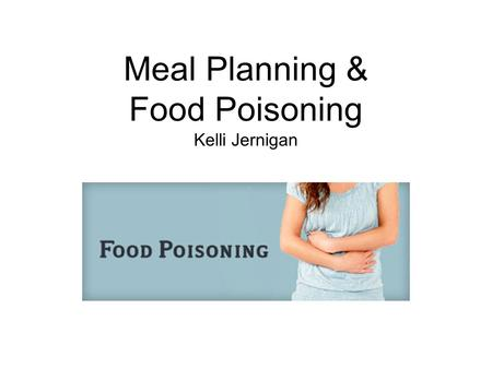 Meal Planning & Food Poisoning Kelli Jernigan. What makes a meal healthy?