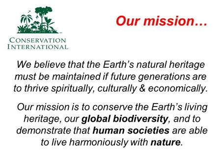 Our mission… We believe that the Earth's natural heritage must be maintained if future generations are to thrive spiritually, culturally & economically.
