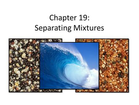 Chapter 19: Separating Mixtures