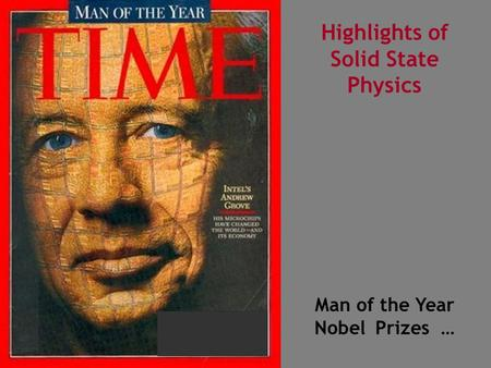 Highlights of Solid State Physics Man of the Year Nobel Prizes …