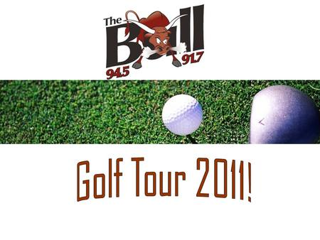 Wonder How The Tour Went in 2010? 21 Tour Stops throughout Midwestern Ontario 4746 Golfers Participated An Average of 226 Golfers per Course 5 Courses.