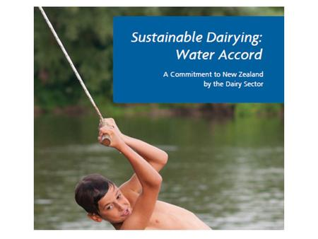 Sustainable Dairying: Water Accord The Sustainable Dairying: Water Accord (the Accord) has been developed under the oversight of the Dairy Environment.