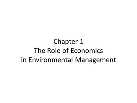 Chapter 1 The Role of Economics in Environmental Management.