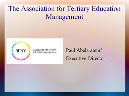 The Association for Tertiary Education Management Paul Abela atemf Executive Director.