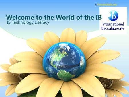 IB Technology Literacy By PresenterMedia.comPresenterMedia.com Welcome to the World of the IB.